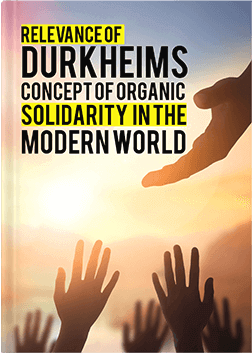 Relevance Of Durkheim's Concept Of Organic Solidarity In The Modern World